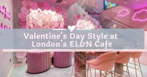 Valentine's Day Style at London's EL&N Cafe – THE YESSTYLIST - Asian Fashion Blog